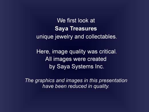 First view Saya Treasures hand crafted jewelry and collectables. Image quality was critical.